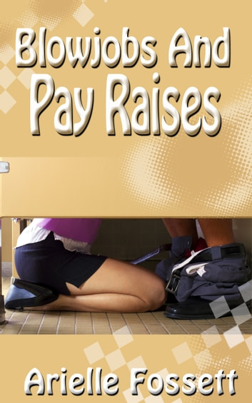 Blowjobs And Pay Raises ebook by Arielle Fossett