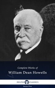 Delphi Complete Works of William Dean Howells (Illustrated) ebook by William Dean Howells