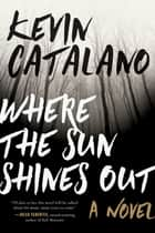 Where the Sun Shines Out - A Novel ebook by