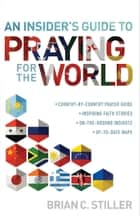 An Insider's Guide to Praying for the World ebook by Brian C. Stiller