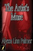 The Artist's Muse ebook by Alyssa Linn Palmer