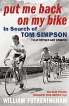 Put Me Back On My Bike - In Search of Tom Simpson ebook by William Fotheringham