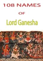 108 Names Of Lord Ganesha ebook by thehinduismblog.com