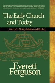 The Early Church & Today, Vol 1 - A Collection of Writings by Everett Ferguson ebook by Everett Ferguson