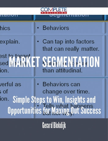 Market Segmentation - Simple Steps to Win, Insights and Opportunities for Maxing Out Success ebook by Gerard Blokdijk