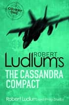 The Cassandra Compact ebook by Robert Ludlum