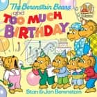 The Berenstain Bears and too Much Birthday ebook by Stan Berenstain, Jan Berenstain