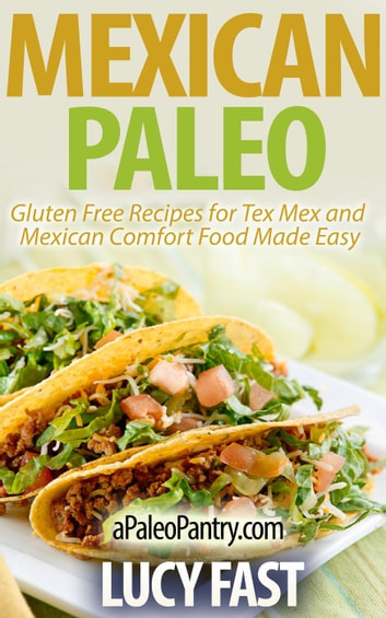 Mexican Paleo: Gluten Free Recipes for Tex Mex and Mexican Comfort Food Made Easy - Paleo Diet Solution Series ebook by Lucy Fast
