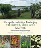 Chesapeake Gardening and Landscaping - The Essential Green Guide ebook by Barbara W. Ellis, Neil Soderstrom