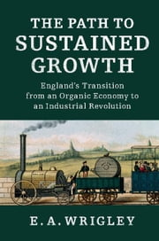The Path to Sustained Growth ebook by Wrigley, E. A.