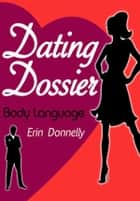 Dating Dossier: Body Language ebook by Erin Donnelly