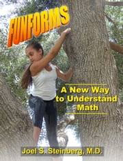 Funforms, A New Way to Understand Math ebook by Joel Steinberg