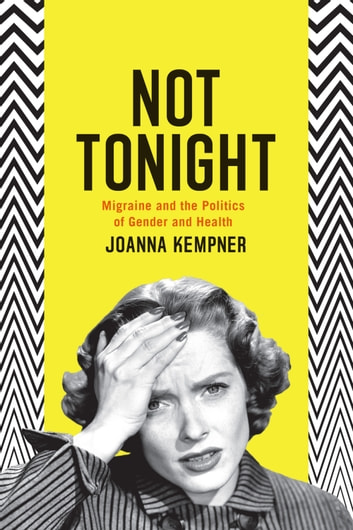 Not Tonight - Migraine and the Politics of Gender and Health ebook by Joanna Kempner