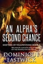 An Alpha's Second Chance (Shifters of Yellowstone Book 3) ebook by Dominique Eastwick