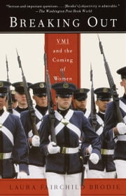 Breaking Out - VMI and the Coming of Women ebook by Laura Fairchild Brodie