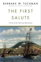 The First Salute - A View of the American Revolution ebook by Barbara W. Tuchman