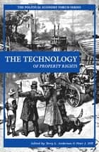 The Technology of Property Rights ebook by Terry L. Anderson, Peter J. Hill, Bruce Yandle,...