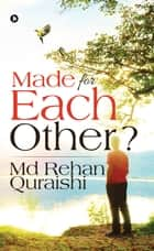 Made for Each Other ? ebook by Md Rehan Quraishi