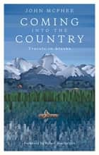 Coming into the Country - Travels in Alaska ebook by John McPhee