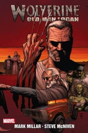 Wolverine: Old Man Logan ebook by Mark Millar,Steve Mcniven