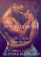 Don't Let Me Go ebook by Glenna Maynard