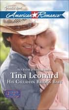 His Callahan Bride's Baby (Mills & Boon American Romance) (Callahan Cowboys, Book 10) ebook by Tina Leonard