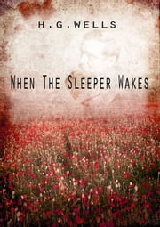 When The Sleeper Wakes ebook by H G Wells