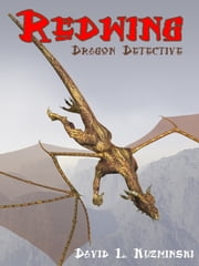 Redwing, Dragon Detective ebook by David L. Kuzminski