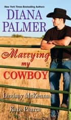 Marrying My Cowboy 電子書 by Diana Palmer, Lindsay McKenna, Kate Pearce