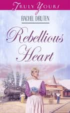 Rebellious Heart ebook by Rachel Druten