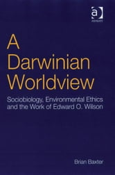 A Darwinian Worldview - Sociobiology, Environmental Ethics and the Work of Edward O. Wilson ebook by Mr Brian Baxter