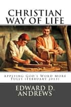 CHRISTIAN WAY OF LIFE Applying God's Word More Fully (February 2013) ebook by Edward D. Andrews
