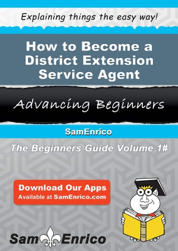 How to Become a District Extension Service Agent - How to Become a District Extension Service Agent ebook by Renea Baird