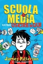 Scuola Media 2 - Fatemi uscire da qui ebook by James Patterson, Chris Tebbetts