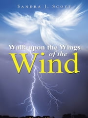 Walk upon the Wings of the Wind ebook by Sandra J. Scott