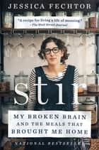 Stir - My Broken Brain and the Meals That Brought Me Home ebook by Jessica Fechtor