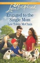 Engaged To The Single Mum ebook by Lee Tobin McClain