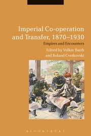 Imperial Co-operation and Transfer, 1870-1930 - Empires and Encounters ebook by Dr Volker Barth,Dr Roland Cvetkovski