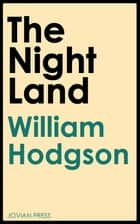 The Night Land ebook by William Hope Hodgson