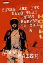 These Are the Days that Must Happen to You ebook by Dan Walsh