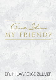 Are You My Friend? ebook by Dr. H. Lawrence Zillmer
