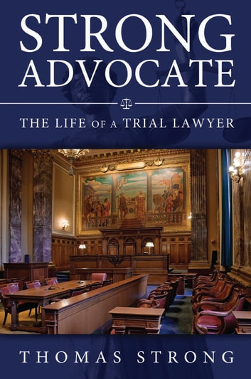 Strong Advocate - The Life of a Trial Lawyer ebook by Thomas Strong