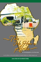 Take Me Home to Afrika - An Autobiography of a Returnee ebook by Joann Merritt Schofield-Childs