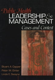 Public Health Leadership and Management - Cases and Context ebook by Dr. Stuart A. Capper,Dr. Peter M. Ginter,Dr. Linda E. Swayne