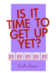 Is It Time To Get Up Yet? ebook by Jon Lymon