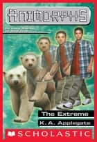 The Extreme (Animorphs #25) ebook by K. A. Applegate
