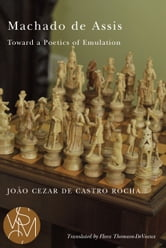 Machado de Assis: Toward a Poetics of Emulation ebook by João  Cezar de Castro Rocha,Flora Thomson-DeVeaux