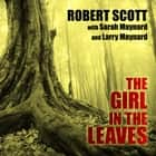 The Girl in the Leaves audiobook by Larry Maynard, Sarah Maynard, Robert Scott