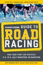 Runner's World Guide to Road Racing - Run Your First (or Fastest) 5-K, 10-K, Half-Marathon, or Marathon ebook by