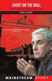 Ghost on the Wall - The Authorised Biography of Roy Evans ebook by Derek Dohren